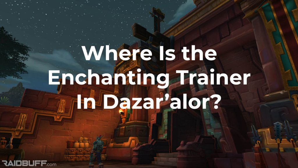 """A screenshot of the outside of the Hall of Glimmers with the words, """"Where is the Enchanting Trainer in Dazar'alor?"""" overlayed"""