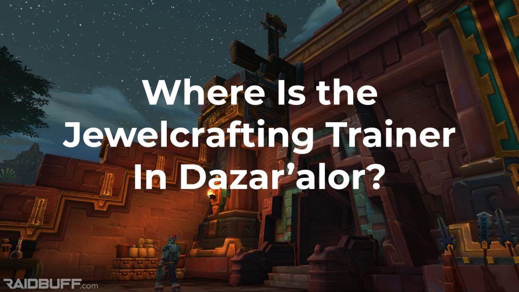 """A screenshot of the outside of the Hall of Glimmers with the words, """"Where is the Jewelcrafting Trainer in Dazar'alor?"""" overlayed"""